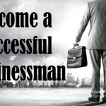 Things you must have for becoming a successful businessperson